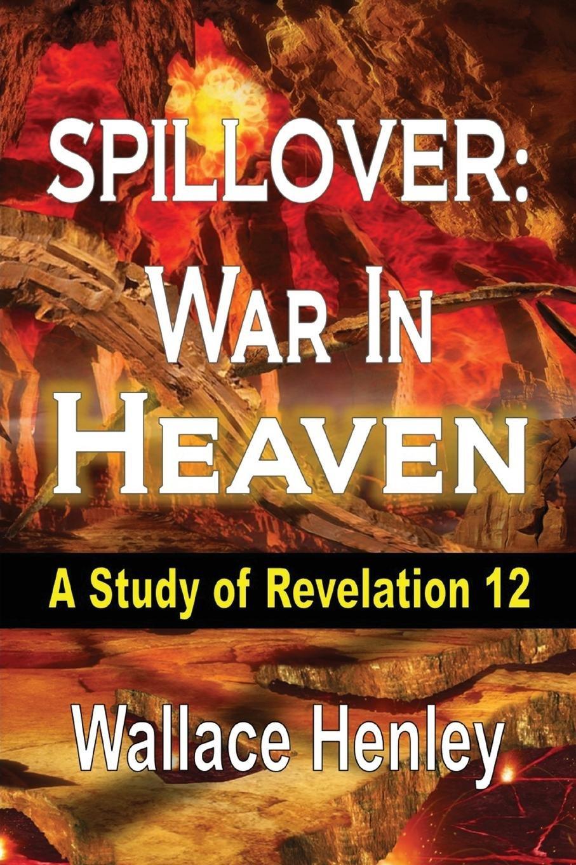Download Spillover: War in Heaven: A Study of Revelation 12 PDF