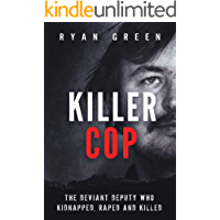 Killer Cop: The Deviant Deputy Who Kidnapped, Raped and Killed (True Crime)
