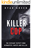 Killer Cop: The Deviant Deputy Who Kidnapped, Raped and Killed (True Crime) (English Edition)