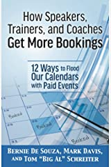 How Speakers, Trainers, and Coaches Get More Bookings: 12 Ways to Flood Our Calendars with Paid Events Kindle Edition