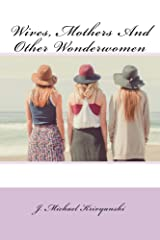 Wives, Mothers and other Wonder Women Kindle Edition