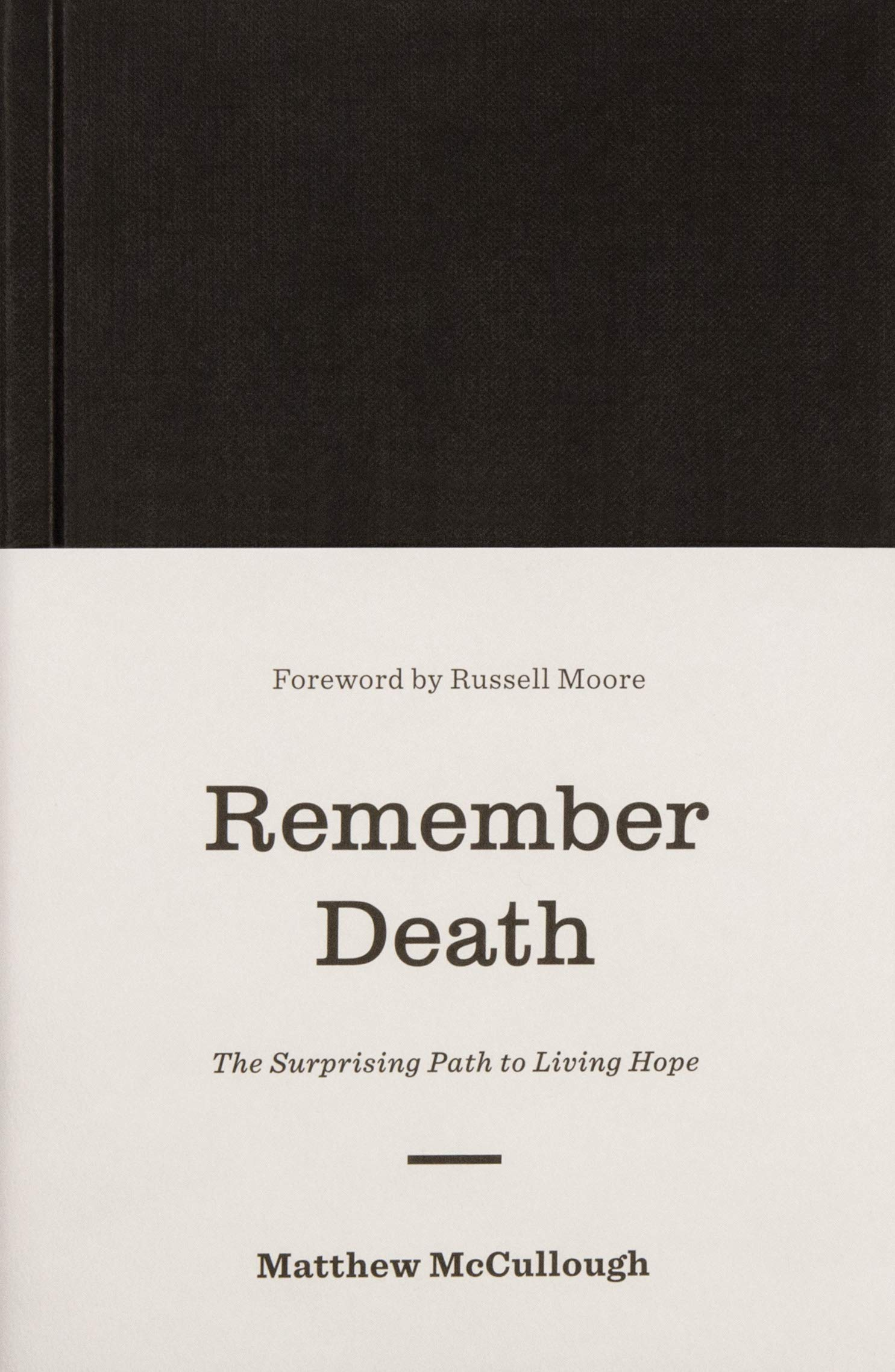 Remember Death: The Surprising Path to Living Hope (Gospel Coalition):  Matthew McCullough, Russell Moore: 9781433560538: Amazon.com: Books