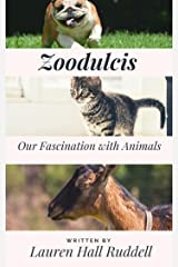Zoodulcis: Our Fascination With Animals Kindle Edition