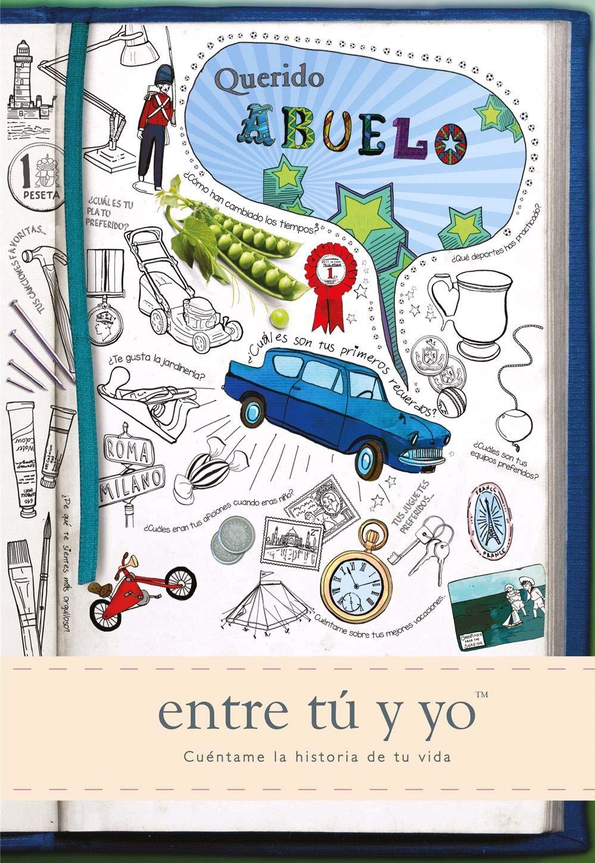 Querido abuelo: entre tú y yo Cuentame Tu Vida Cuentame la Historia de Tu Vida: Amazon.es: from you to me, Cuentame tu vida: Libros