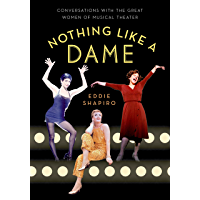 Nothing Like a Dame: Conversations with the Great Women of Musical Theater book cover