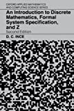 An Introduction to Discrete Mathematics, Formal System Specification, and Z (Oxford Applied Mathematics and Computing Science Series)