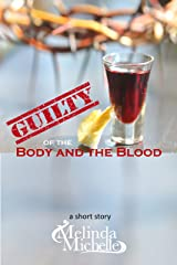 Guilty of the Body and The Blood: A Short Story Kindle Edition