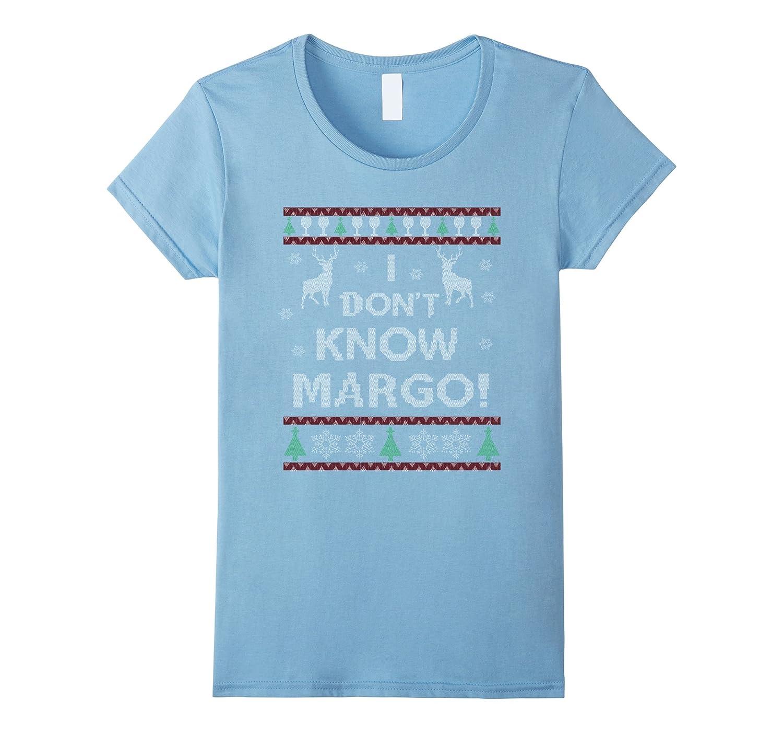 Christmas Tshirt  I Don't Know Margo Christmas Tshirt