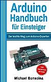 Arduino:  Handbuch für Einsteiger: Der leichte Weg zum Arduino-Experten