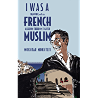 I Was a French Muslim: Memories of an Algerian Freedom Fighter