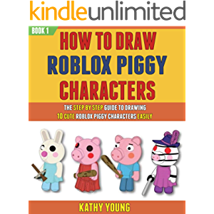 How To Draw Roblox Piggy Characters: The Step By Step Guide To Drawing 10 Cute Roblox Piggy Characters Easily.