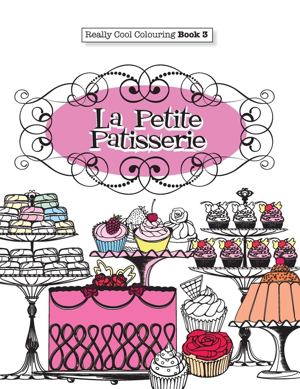 Download Really COOL Colouring  Book 3: La Petite Patisserie (Really COOL  Colouring Books) (Volume 3) pdf