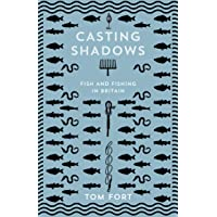 Casting Shadows: Fish and Fishing in Britain