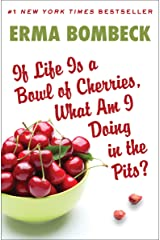 If Life Is a Bowl of Cherries, What Am I Doing in the Pits?: Bestselling Author of Family--The Ties That Bind...and Gag! Kindle Edition
