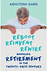Reboot Reinvent Rewire: Managing Retirement in the Twenty-first Century Kindle Edition