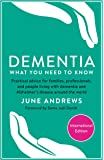 Dementia: What You Need to Know: Practical advice for families, professionals, and people living with dementia and Alzheimer's Disease around the world (International Edition)