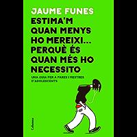 Estima'm quan menys ho mereixi... perquè és quan més ho necessito: Una guia per a pares i mares d'adolescents (Catalan Edition)