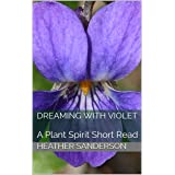 Dreaming with Violet: A Plant Spirit Short Read