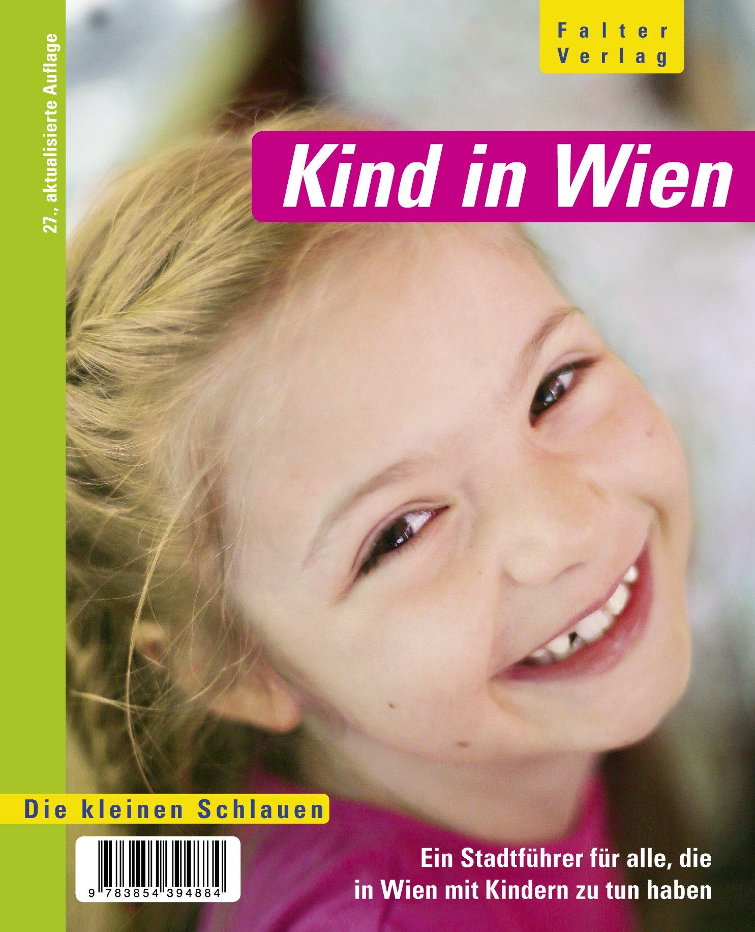 Kind in Wien: Ein Stadtführer für alle, die in Wien mit Kindern zu tun haben (Die kleinen Schlauen)