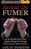 Arrêter De Fumer: Le Guide Complet Pour Arrêter Étape Par Étape Et Retrouver Votre Liberté