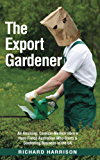 The Export Gardener: An amusing, comical memoir from an Australian who starts a gardening business in the UK, not knowing a weed from a wisteria