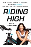 Riding High: How I Kissed SoulCycle Goodbye, Founded Flywheel, and Built the Life I Always Wanted