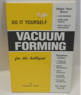 The secrets of building a plastic vacuum forming machine amazon do it yourself vacuum forming for hobbyist solutioingenieria Images