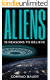Aliens: 15 Reasons to Believe: Paranormal UFO Sighting Cases That Still Mystify Non-Believers (Unexplained Mysteries of…
