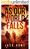 As Our World Falls: A Post-Apocalyptic Survival Thriller (Cyber Apocalypse Book 2)