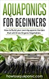 Aquaponics for Beginners: How to Build your own