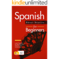 Spanish Short Stories for Beginners: Learn Spanish by Reading and Improve Your Vocabulary (Spanish Edition)