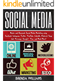 Social Media: Master and Dominate Social Media Marketing Using Facebook, Instagram, Twitter, YouTube, LinkedIn, Snap Chat, Pinterest, Google+, Vine, and Much more! (English Edition)