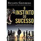 O instinto do sucesso: Transforme seus impulsos primitivos em poderosos aliados na sua carreira e nos negócios