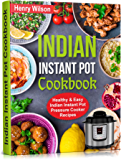 Indian Instant Pot Cookbook: Healthy and Easy Indian Instant Pot Pressure Cooker Recipes. (English Edition)