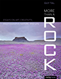 More Than a Rock: Essays on Art, Creativity, Photography, Nature, and Life