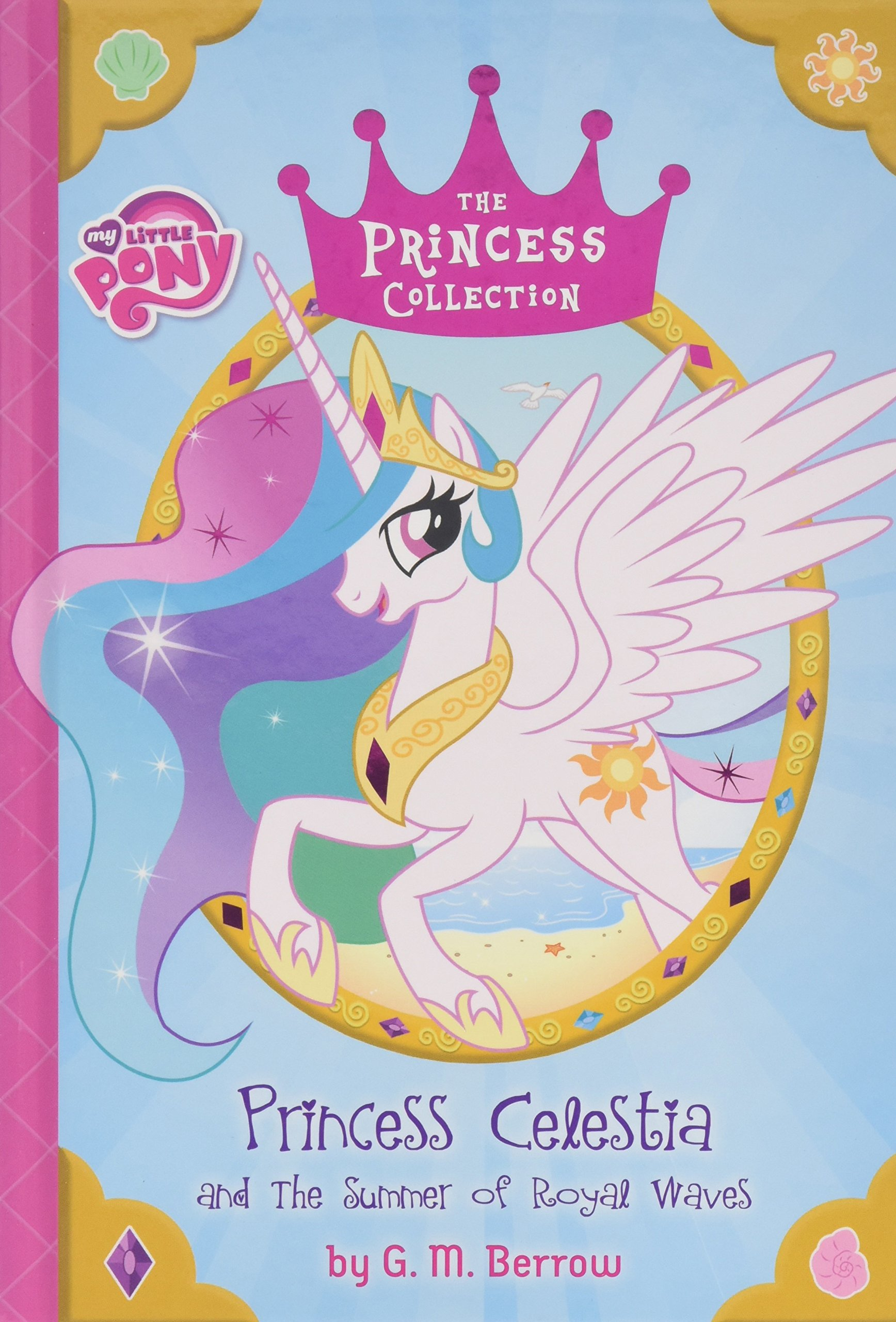 My Little Pony Princess Celestia And The Summer Of Royal Waves The Princess Collection Berrow G M 8601423620831 Amazon Com Books