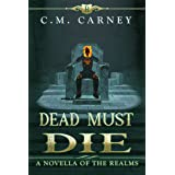 Dead Must Die - A Story of the Realms: A Humorous LitRPG Dungeon Core Story