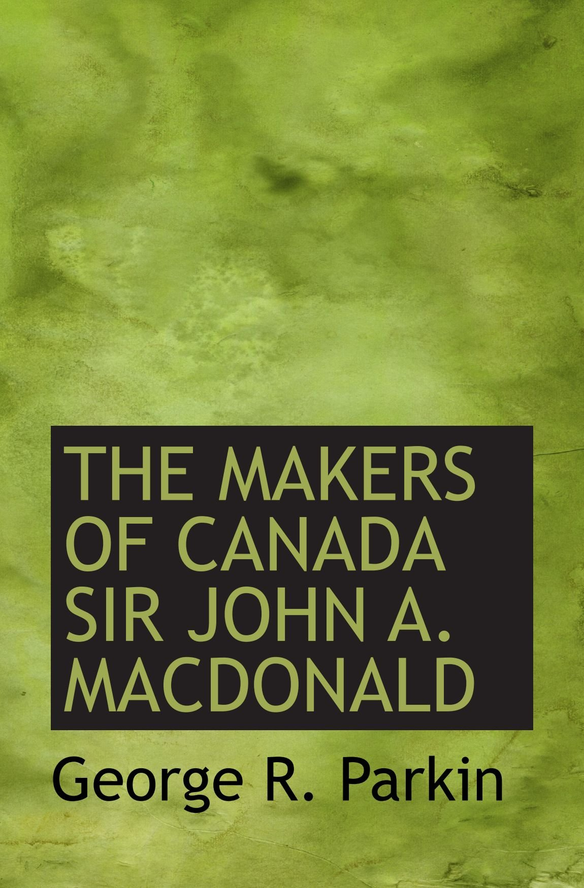 THE MAKERS OF CANADA SIR JOHN A. MACDONALD pdf epub