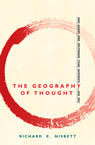 The Geography of Thought: How Asians and Westerners Think Differently   and Why (English Edition)