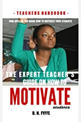 The Expert Teacher's Guide on How to Motivate Students Kindle Edition