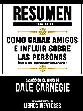 Resumen Extendido De Como Ganar Amigos E Influir Sobre Las Personas (How To Win Friends And Influence People) - Basado En El Libro De Dale Carnegie