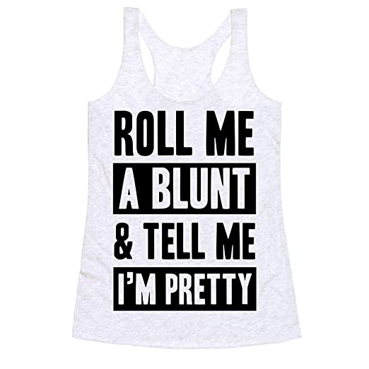 Roll Me A Blunt & Tell Me I'm Pretty Heathered White X-Small Womens Triblend Racerback Tank by LookHUMAN