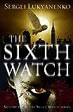 The Sixth Watch: (Night Watch 6) (Night Watch Trilogy)
