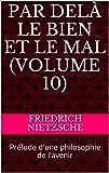 Par delà le bien et le mal (Volume 10): Prélude d'une philosophie de l'avenir (French Edition)