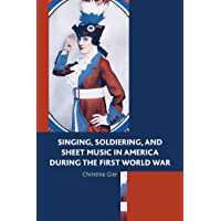Singing, Soldiering, and Sheet Music in America during the First World War book cover