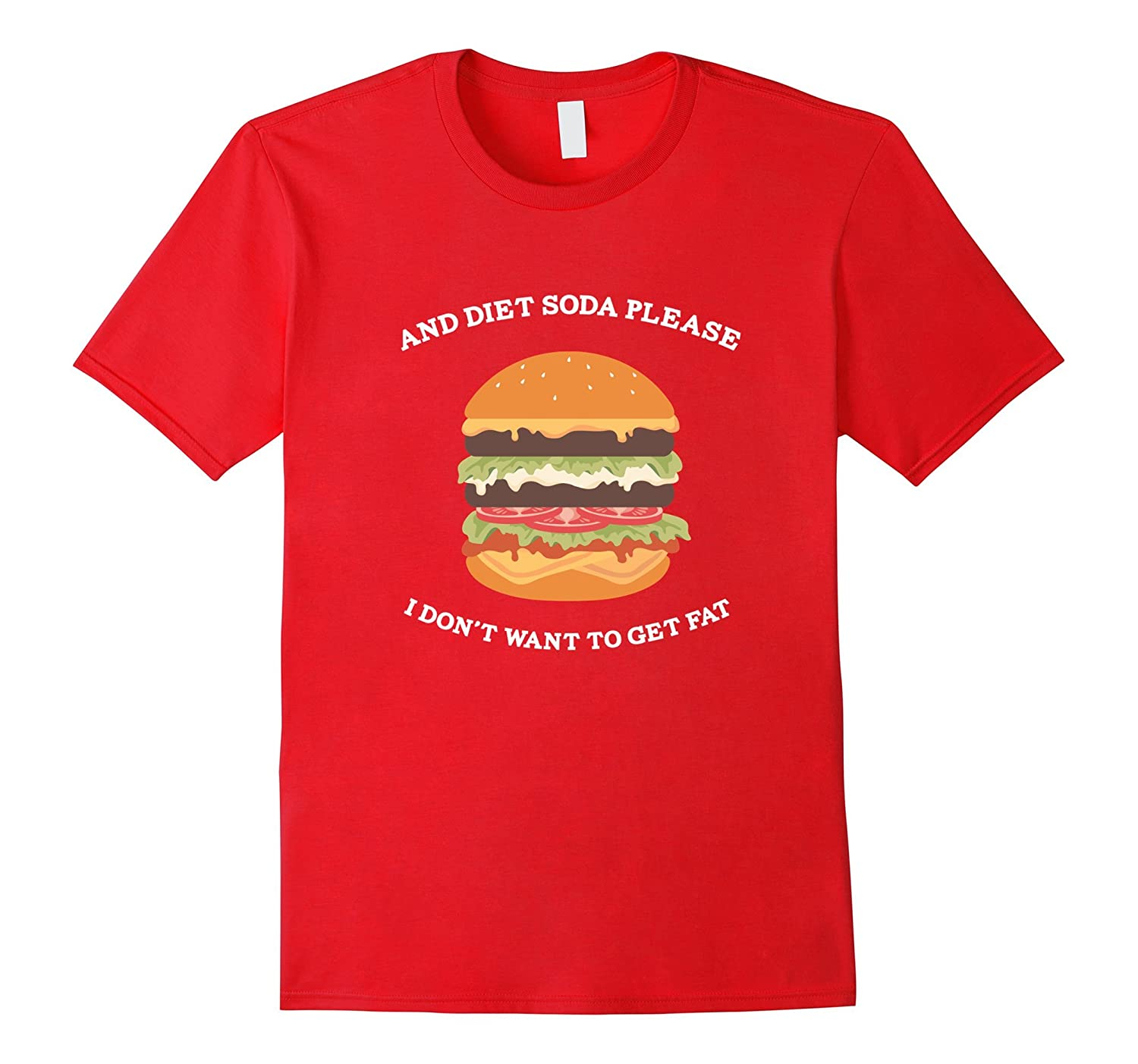 And Diet Soda Please I Don't Want To Get Fat Burger T-Shirt-TH