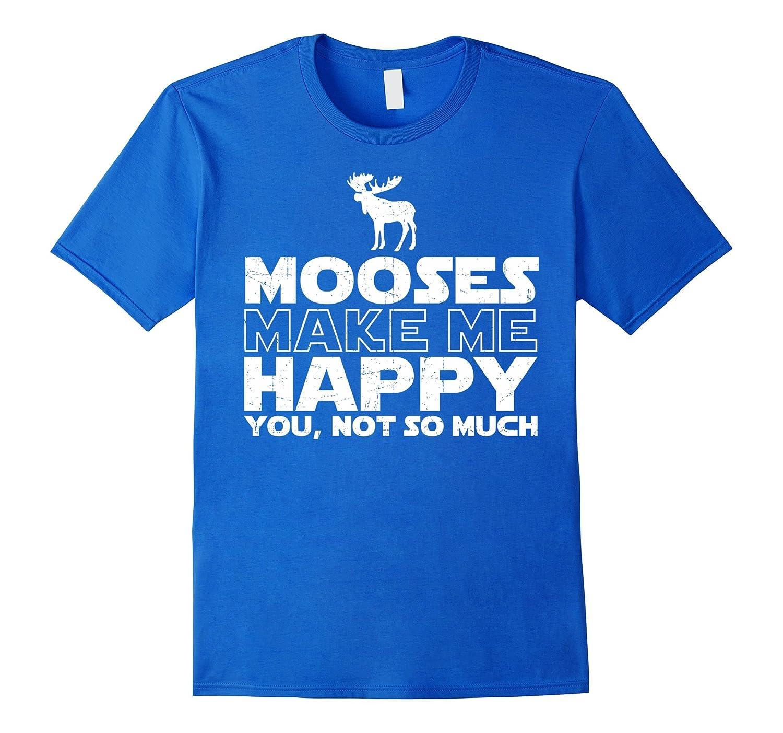 Moose Make Me Happy T Shirt Gift For Moose Love