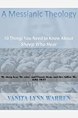 A Messianic Theology: 10 Things You Should Know about Sheep Who Hear Kindle Edition