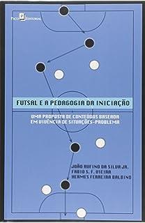 Futsal e a Pedagogia da Iniciação. Uma Proposta de Conteúdos Baseada em  Vivência de Situações f43dfbd0329fc