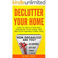 Declutter Your Home: How to Declutter and Organize Your Home, and See Your Dreams Come True (Decluttering, Organised, Organized, Lifestyle)
